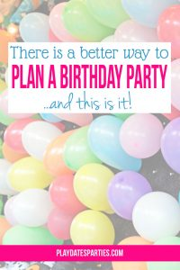 There is a Better Way to Plan a Birthday Party (and this is it!)