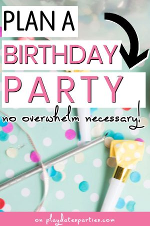 party supplies on a table with the text plan a birthday party no overwhelm necessary