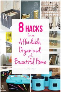 8 Hacks for an Affordable, Organized, and Beautiful Home