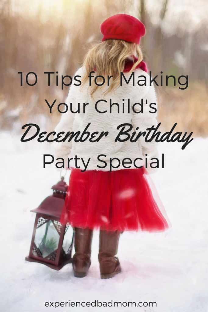 How to Throw a Birthday Party During the Holidays From Experienced Bad Mom.