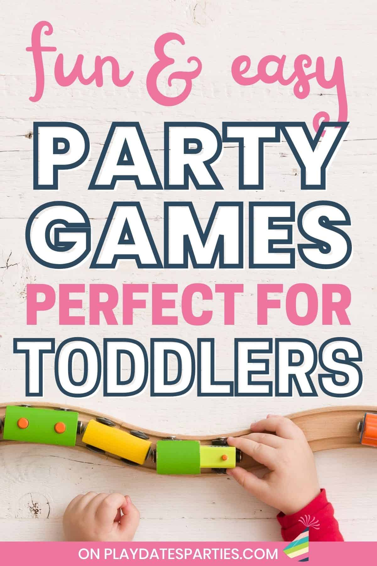 Photo with text overlay fun and easy party games perfect for toddlers.