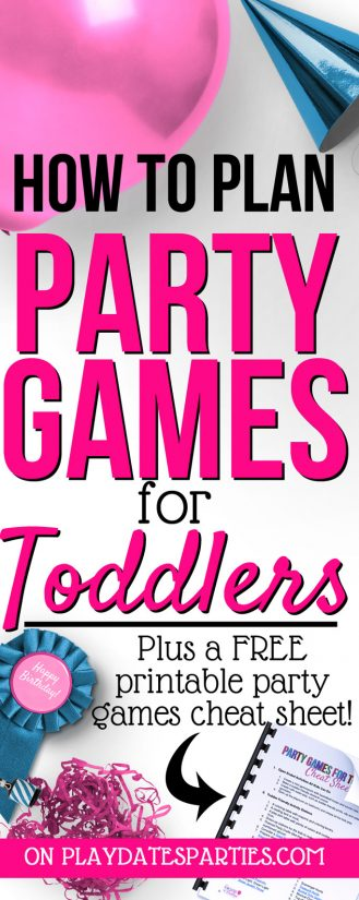 Image of a balloon, party hat, and other party accessories with a text overlay: How to plan party games for toddlers. Plus a free printable party games cheat sheet. on playdatesparties.com