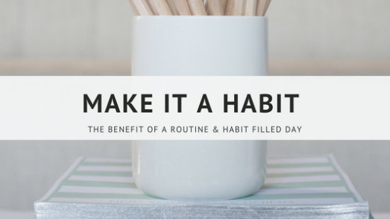 Make It A Habit – The Benefit Of A Routine & Habit Filled Day from I Love Words Art & Co.