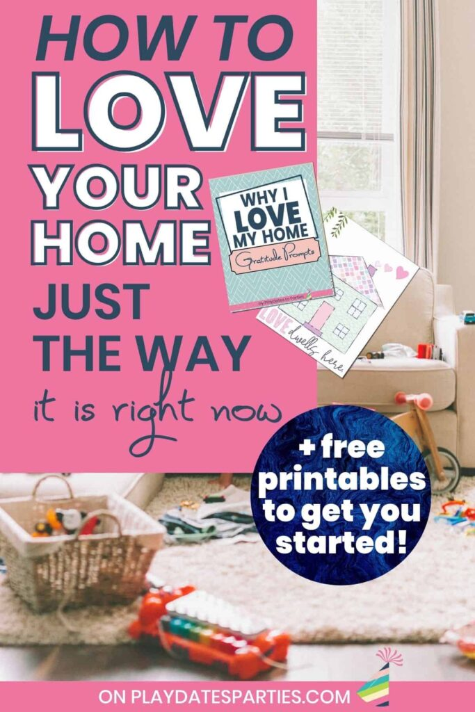 photo of a messy living room with text overlay how to love your home just the way it is right now + free printables to get you started