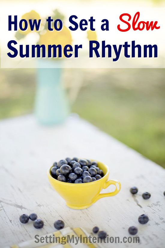 How to Set a Slow and Sane Summer Rhythm from Setting My Intention.