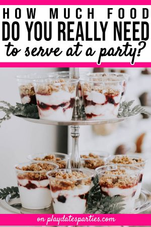 A tiered tray with yogurt parfaits and the text how much food to you really need to serve at a party