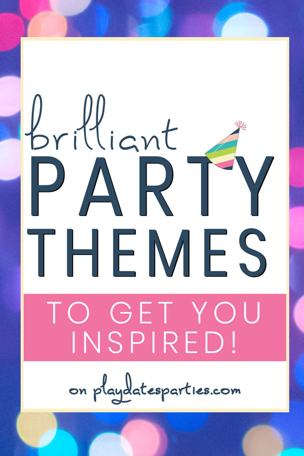 brilliant party themes to get you inspired