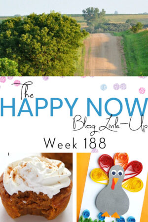 Happy Now Blog Link Up #188 with pumpkin pie cupcakes and quilled paper turkey