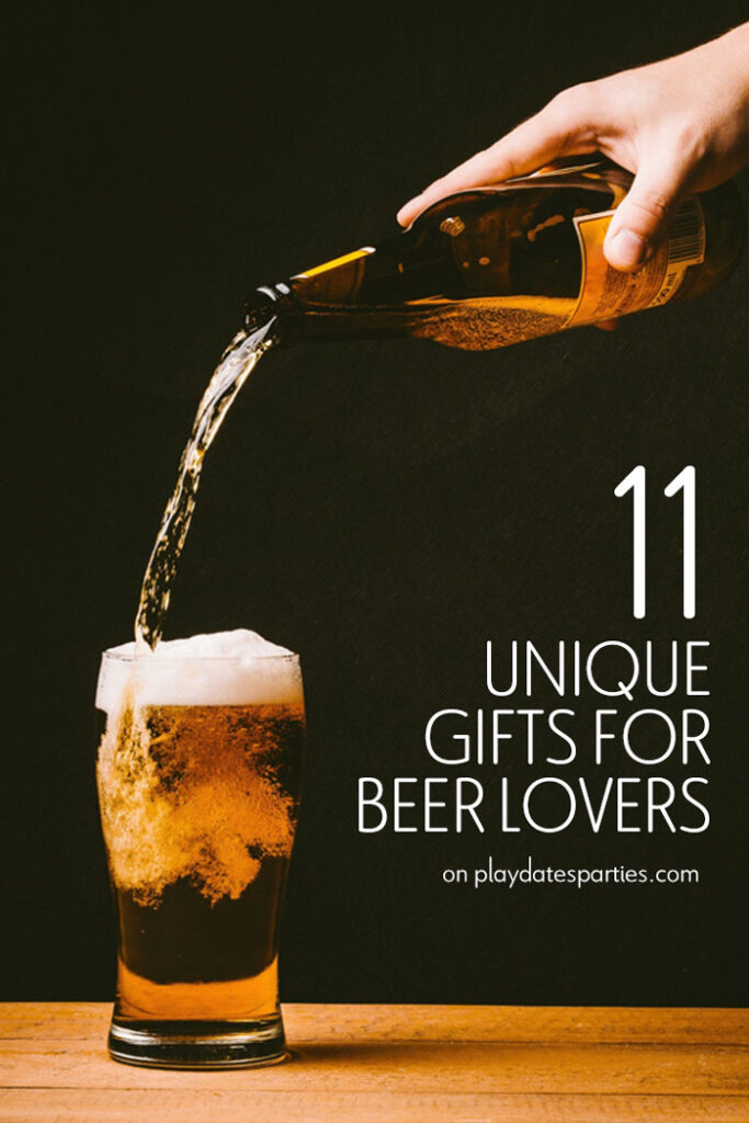 image of beer being poured into a glass with text 11 unique gifts for beer lovers