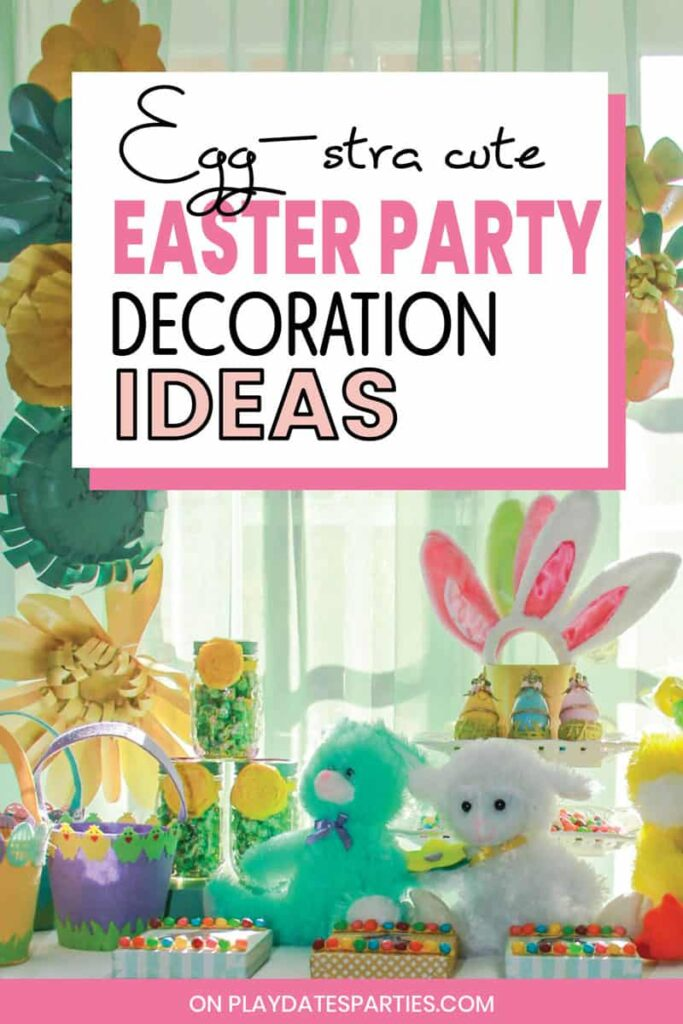 Display of Easter party decorations on a table with the text egg-stra cute Easter party decoration ideas
