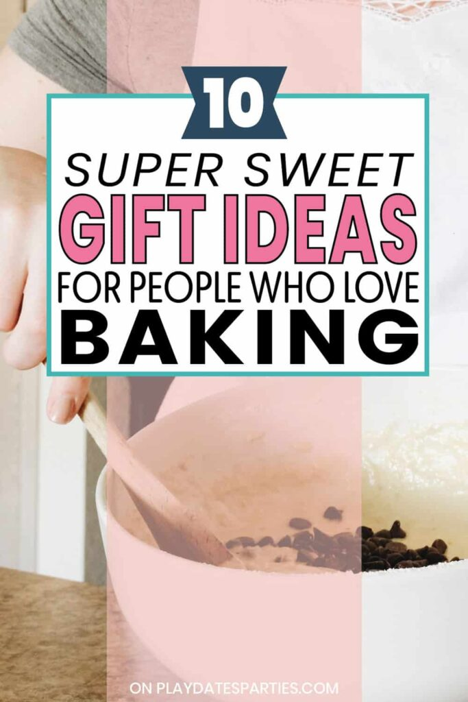 photo of woman baking with text super sweet gift ideas for people who love baking