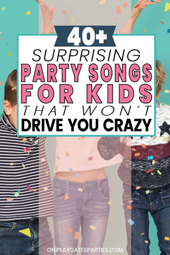 kids dancing at a party with the text 40+ surprising party songs for kids that won't drive you crazy