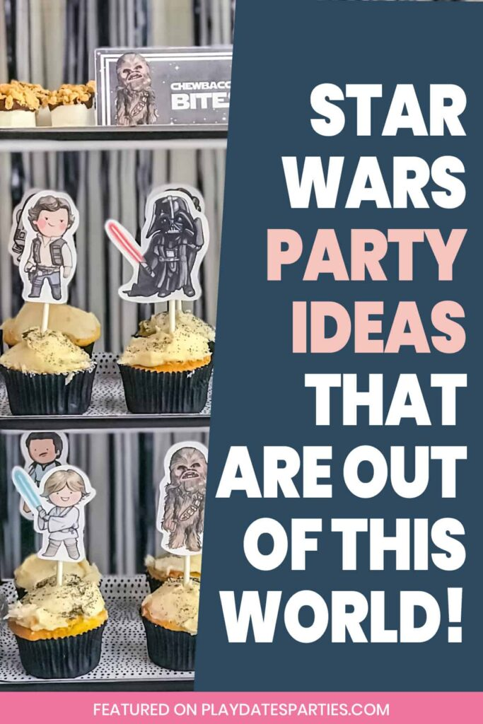 cupcakes with cartoon characters with the text Star Wars party ideas that are out of this world