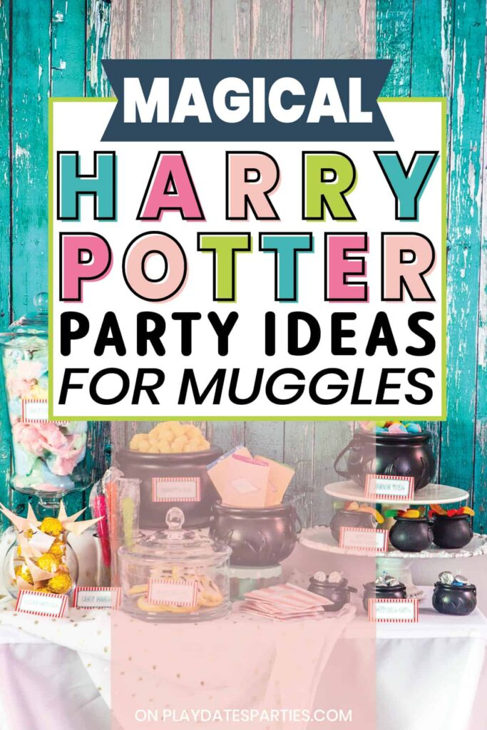 dessert buffet with the text magical Harry Potter party ideas for muggles