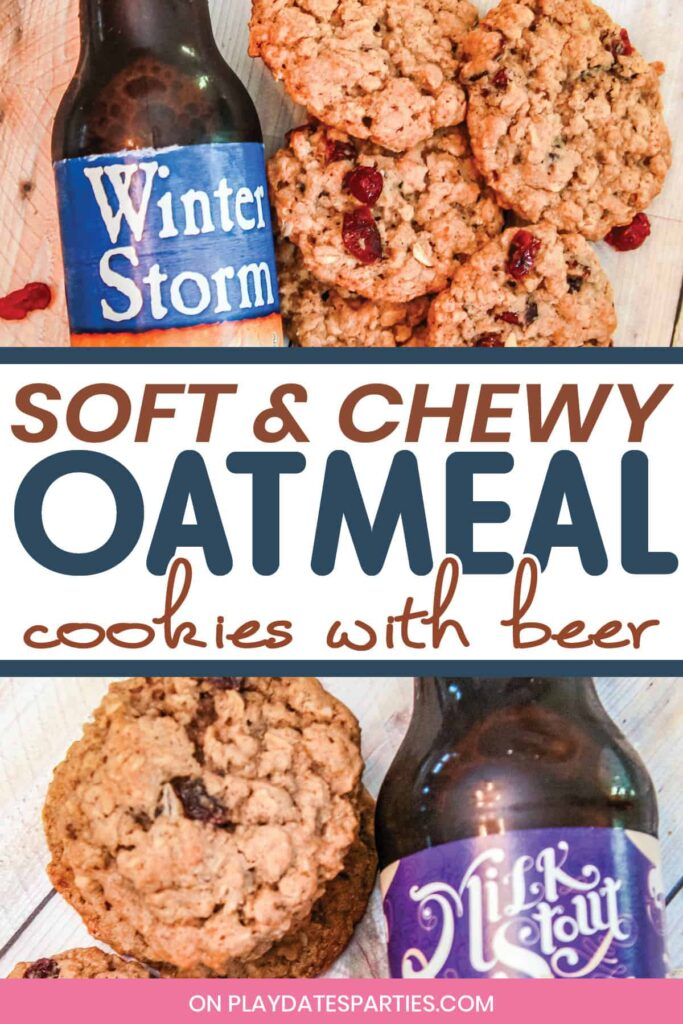 collage of 2 images. Text reads soft and chewy oatmeal cookies with beer. Top image is oatmeal cranberry cookies next to a bottle of Winter Storm ale. Bottom image is oatmeal raisin cookies next to a bottle of Milk Stout