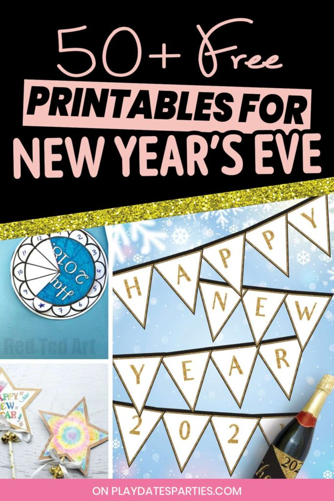 collage of new years eve countdowns, crafts, and party banners, with the text 50+ free printables for New Years Eve