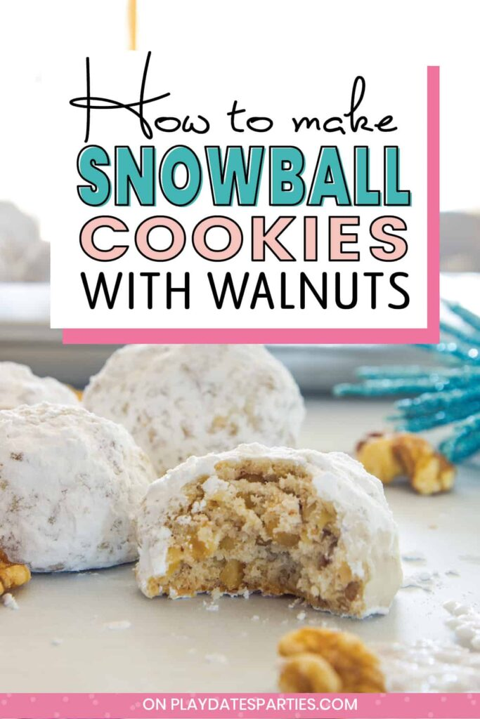 Close up of the inside of a cookie covered with powdered sugar. text reads how to make snowball cookies with walnuts