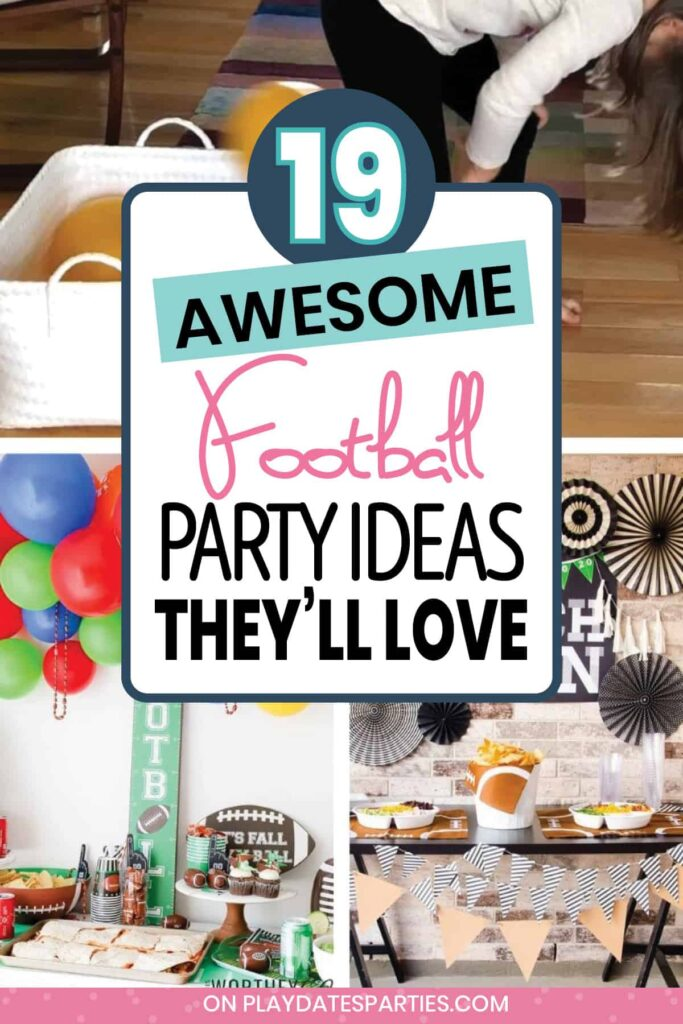 collage of football parties with the text 19 awesome football party ideas they'll love