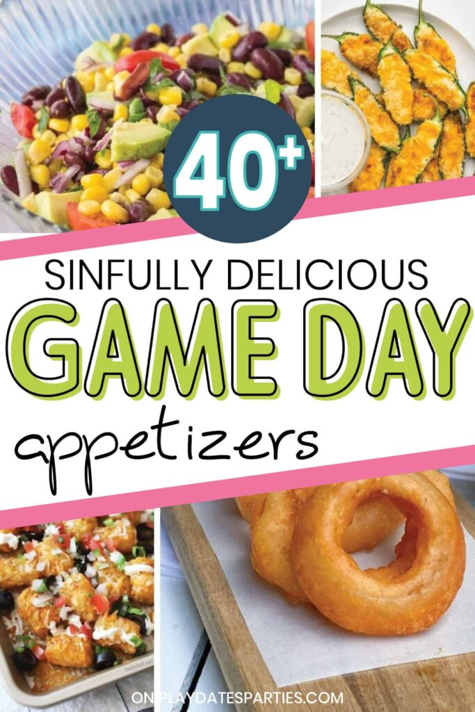 collage of dips, nachos, jalapeno poppers, and onion rings with the text 40+ sinfully delicious game day appetizers