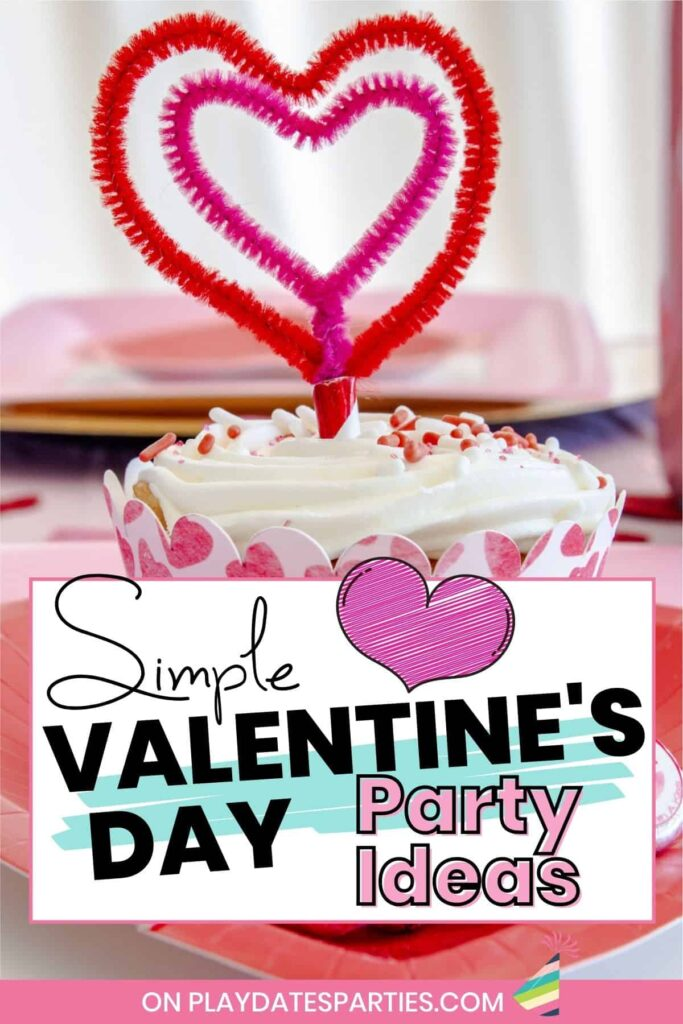 close up of a cupcake with a valentine wrapper and a heart shaped topper with the text simple Valentine's Day party ideas