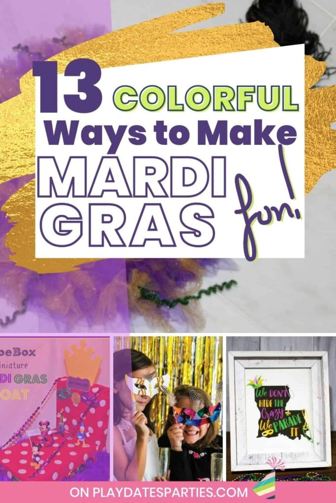 collage of Mardi Gras crafts and decorations with text 13 colorful ways to make Mardi Gras fun