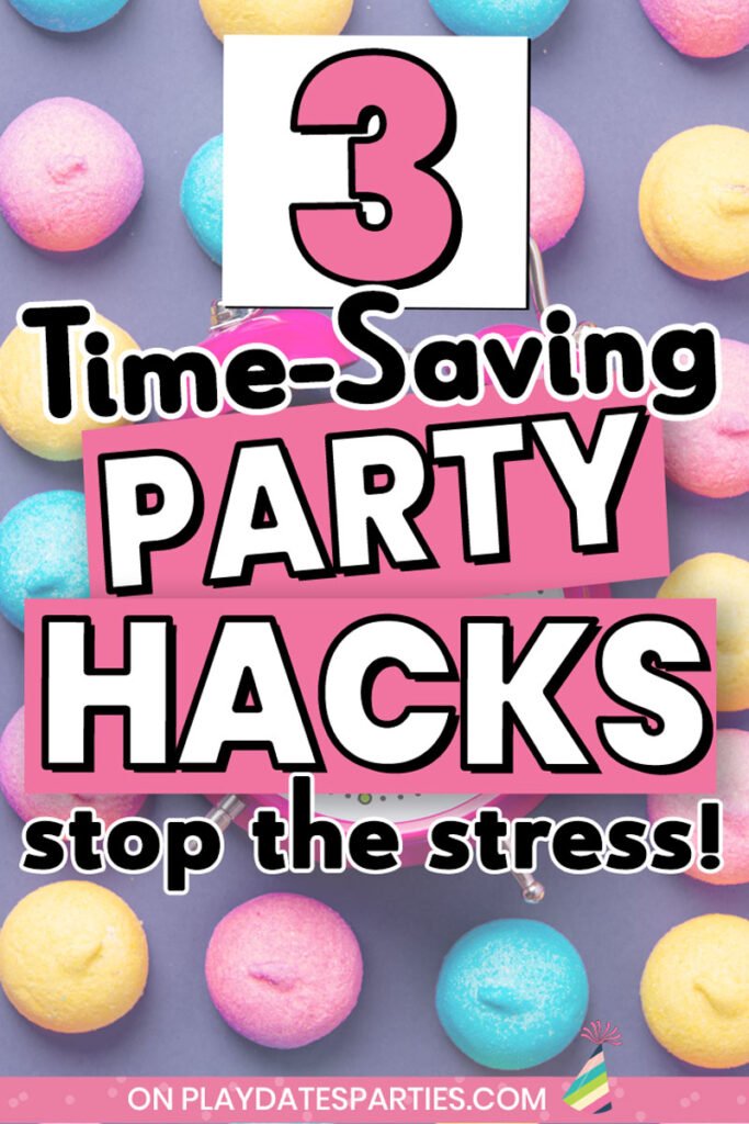 3 Time Saving party hacks to stop the stress
