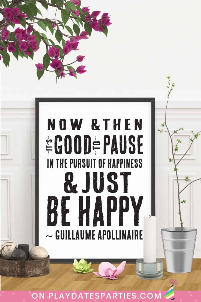 framed art with quote from Guillaume Apollinnaire Now and then it's good to pause in the pursuit of happiness and just be happy.